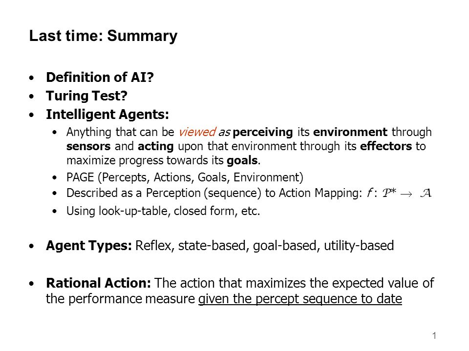 Last time: Summary Definition of AI Turing Test Intelligent Agents: