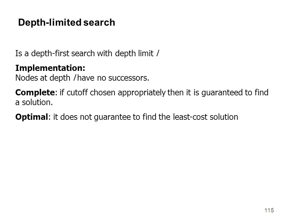 Depth-limited search Is a depth-first search with depth limit l