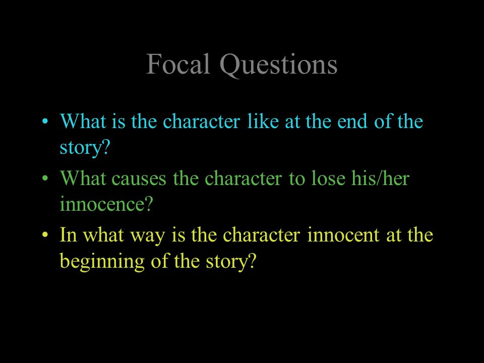 Focal Questions What is the character like at the end of the story