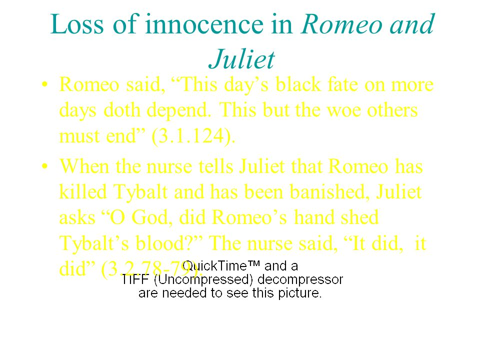 loss of innocence romeo and juliet Home → sparknotes → literature study guides → warriors don't cry → motifs the loss of innocence romeo & juliet as told in a series of texts.