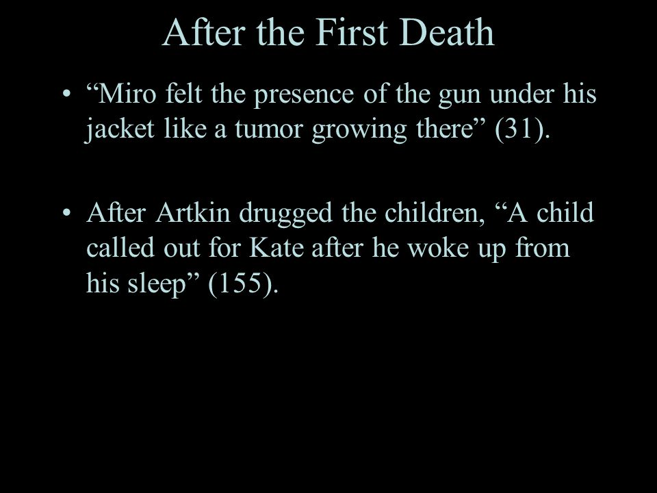 After the First Death Miro felt the presence of the gun under his jacket like a tumor growing there (31).