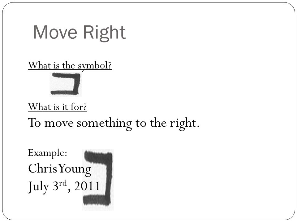 Move Right To move something to the right. Chris Young July 3rd, 2011
