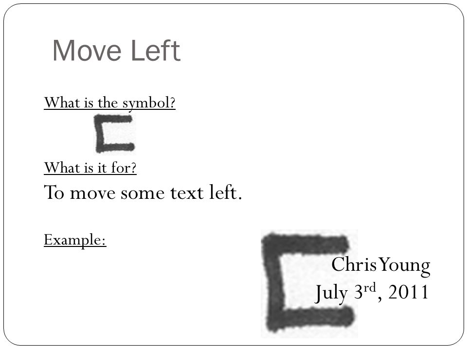 Move Left To move some text left. Chris Young July 3rd, 2011