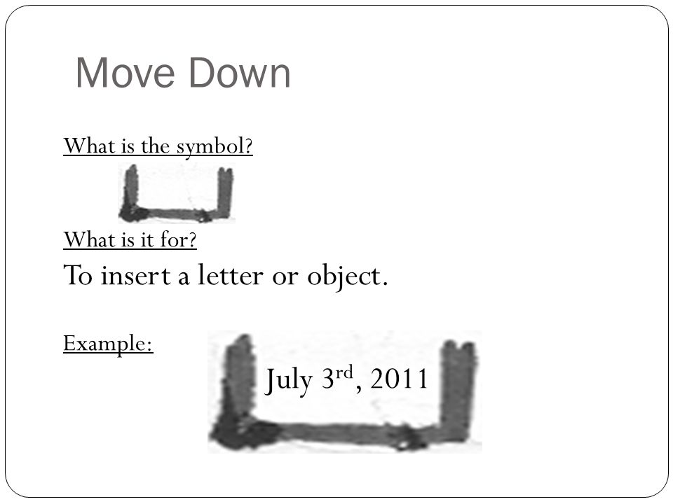 Move Down To insert a letter or object. July 3rd, 2011