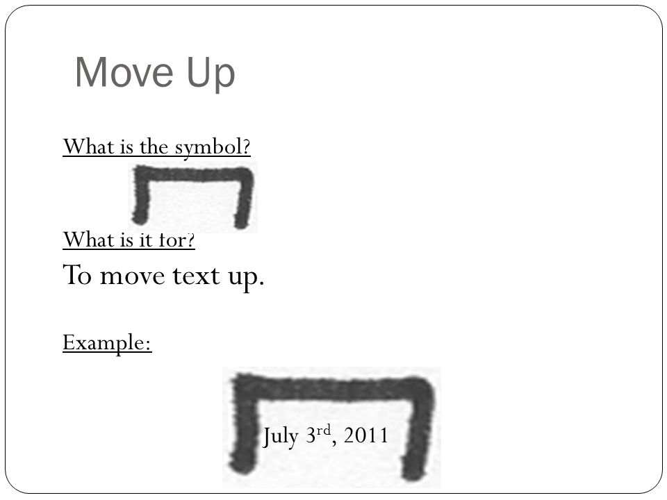 Move Up To move text up. What is the symbol What is it for Example: