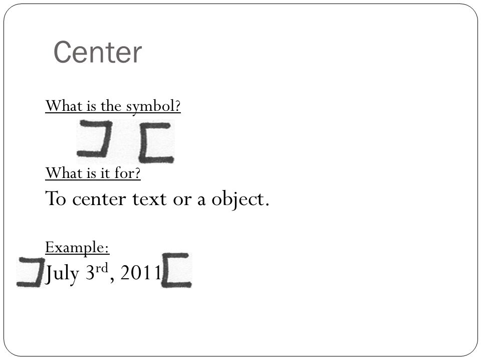 Center To center text or a object. July 3rd, 2011 What is the symbol