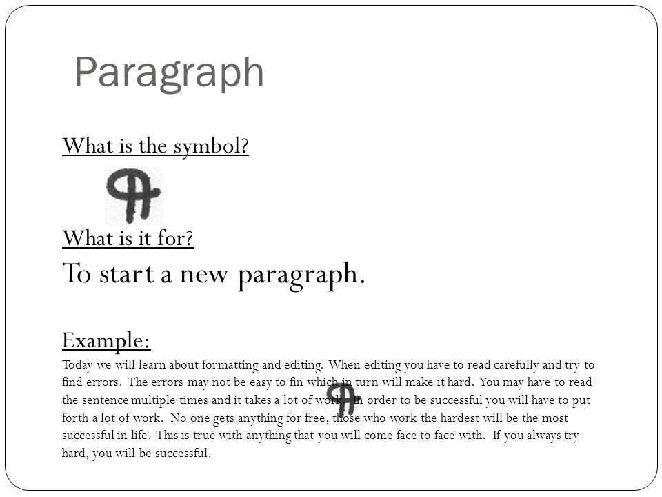 Paragraph To start a new paragraph. What is the symbol