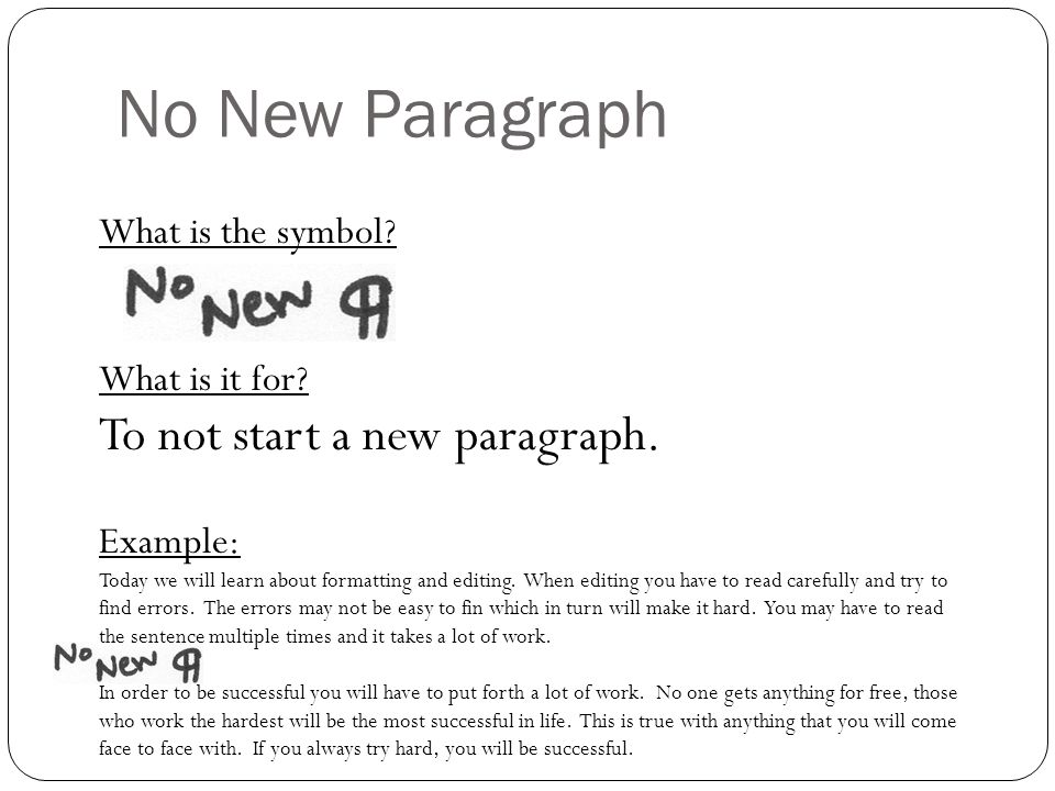 No New Paragraph To not start a new paragraph. What is the symbol