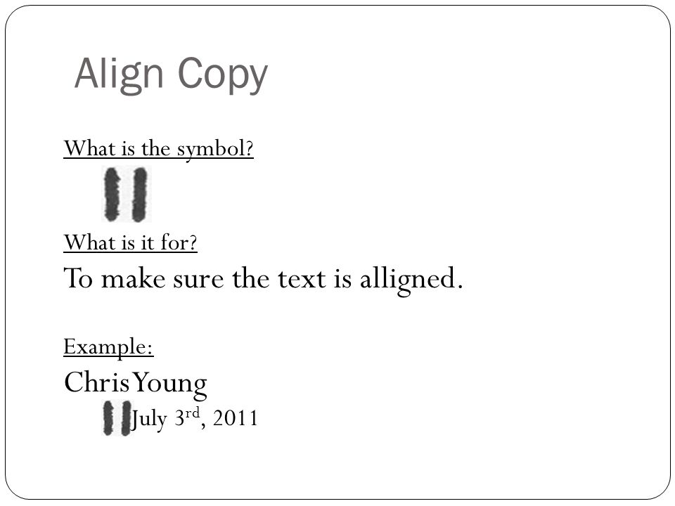 Align Copy To make sure the text is alligned. Chris Young