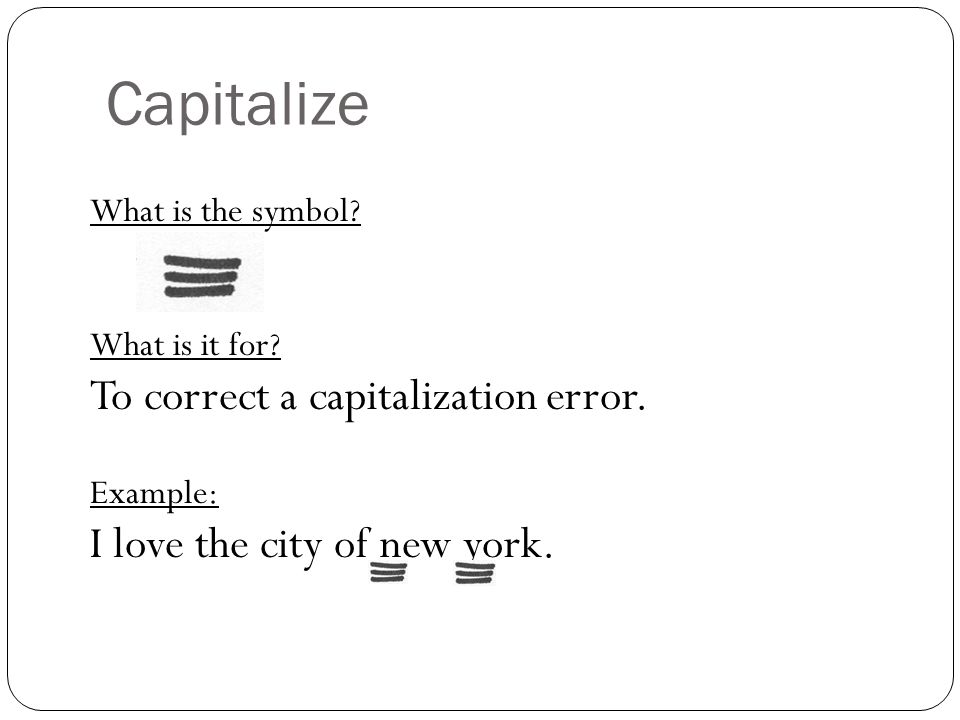 Capitalize To correct a capitalization error.