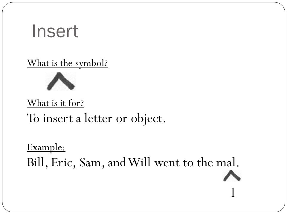 Insert To insert a letter or object.