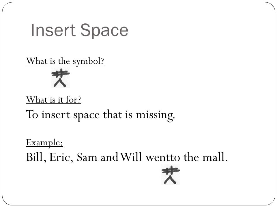 Insert Space To insert space that is missing.