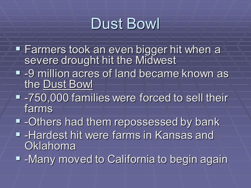 Dust Bowl Farmers took an even bigger hit when a severe drought hit the Midwest. -9 million acres of land became known as the Dust Bowl.