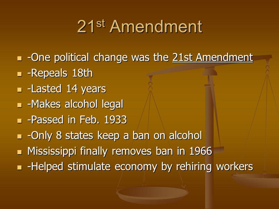 21st Amendment -One political change was the 21st Amendment