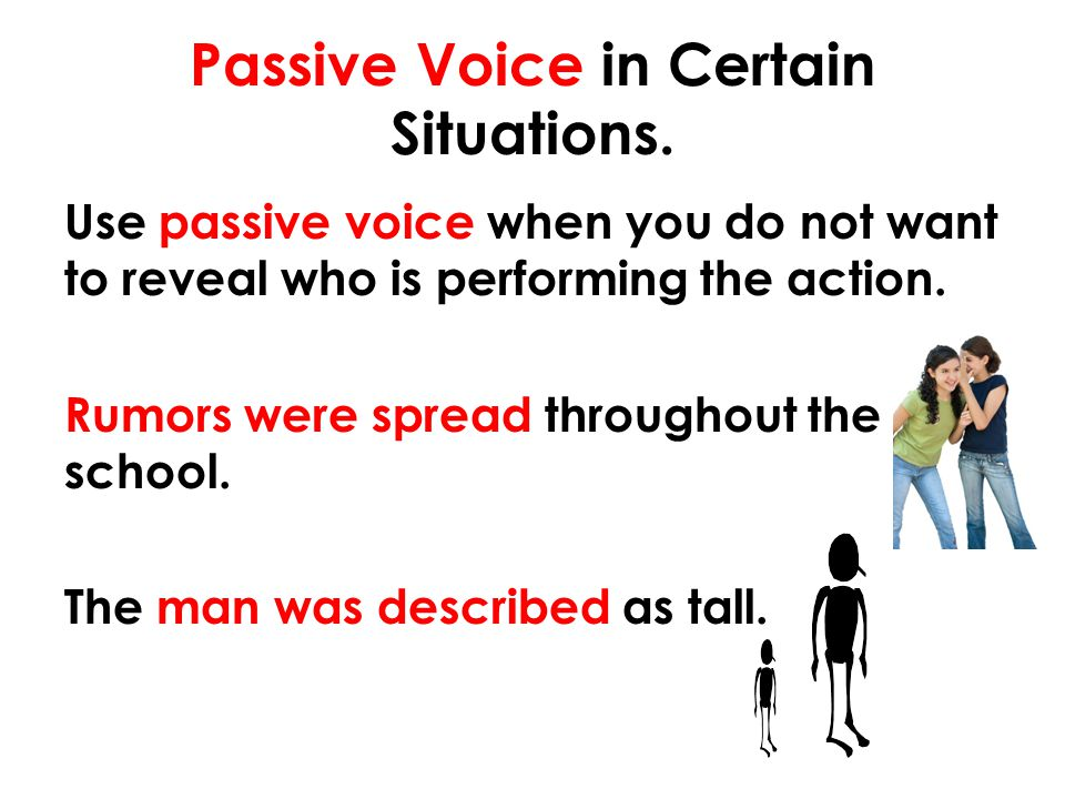Passive Voice in Certain Situations.