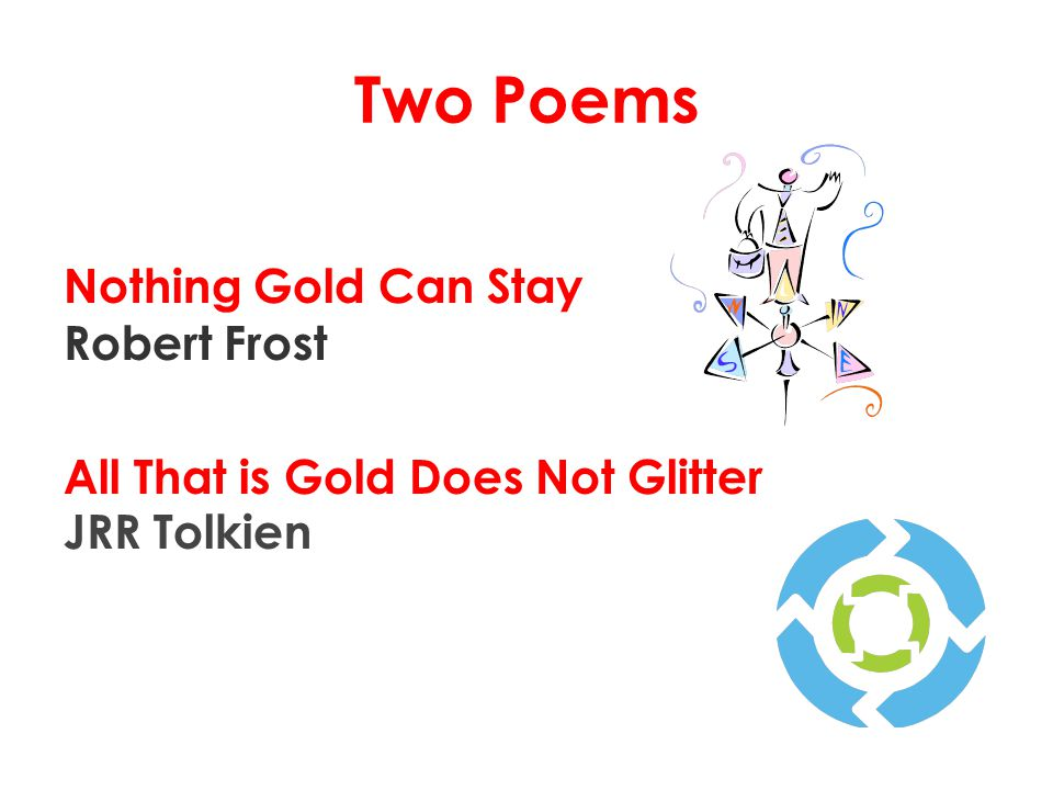 Two Poems Nothing Gold Can Stay Robert Frost All That is Gold Does Not Glitter JRR Tolkien