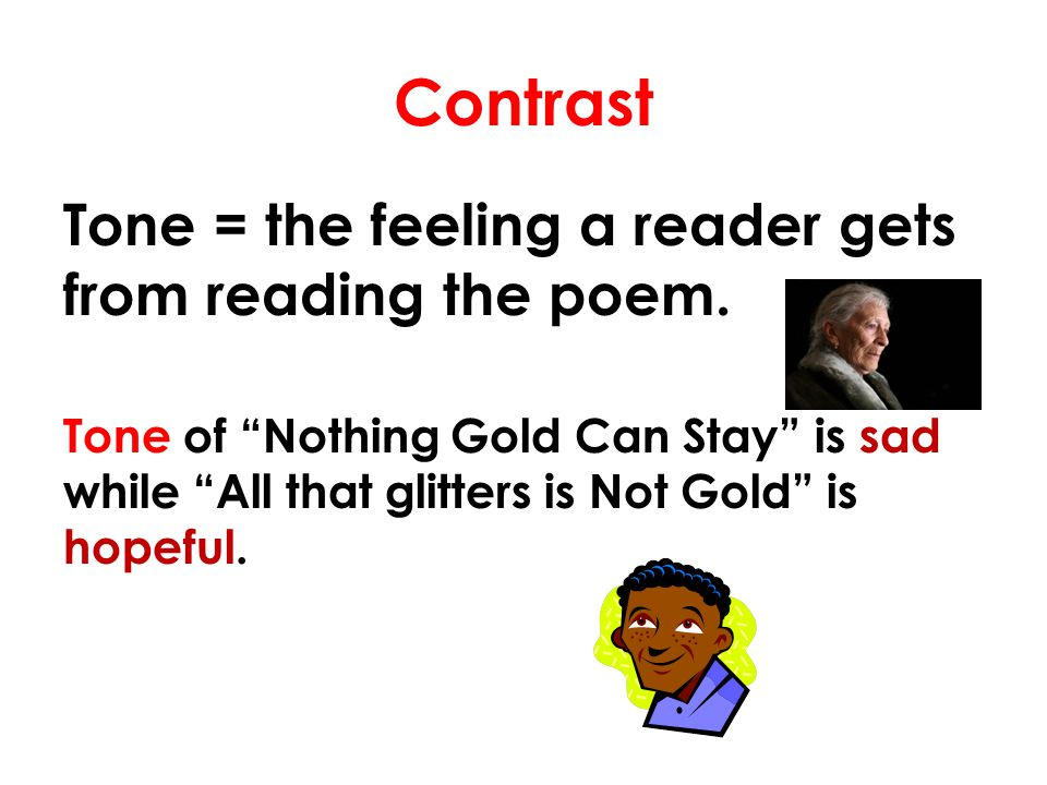 Contrast Tone = the feeling a reader gets from reading the poem.
