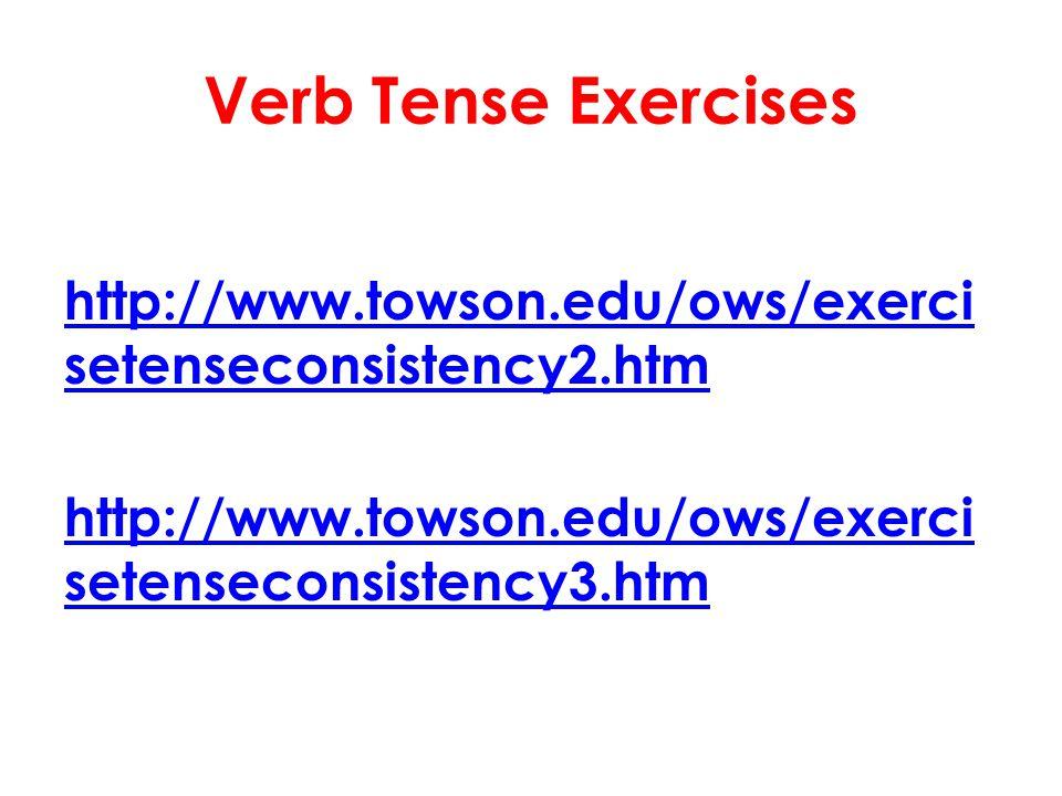Verb Tense Exercises http://www.towson.edu/ows/exercisetenseconsistency2.htm http://www.towson.edu/ows/exercisetenseconsistency3.htm