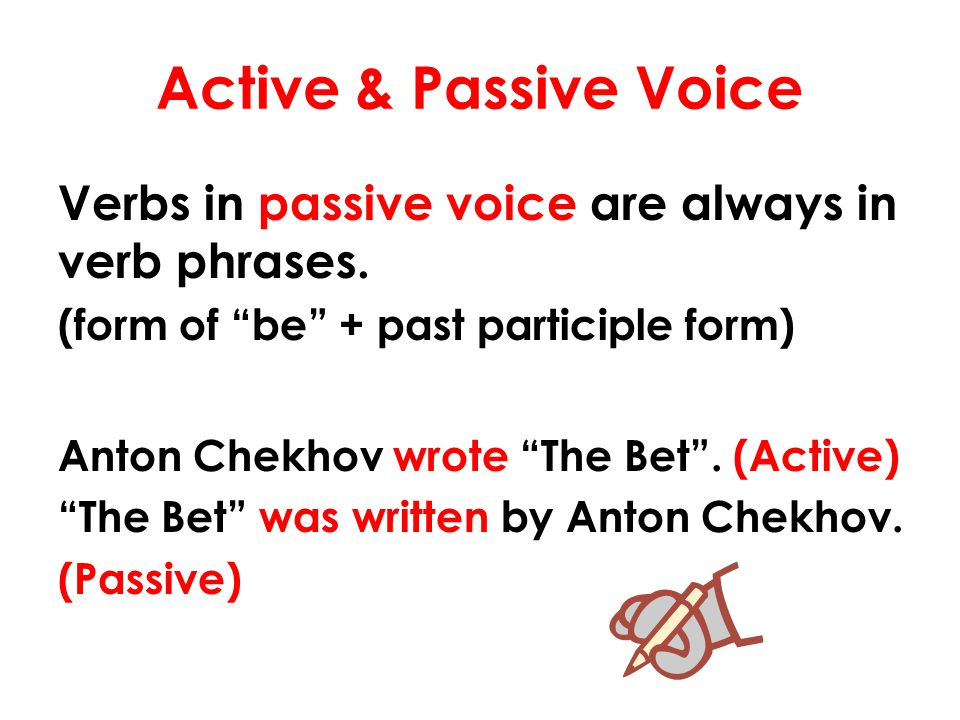 Active & Passive Voice Verbs in passive voice are always in verb phrases. (form of be + past participle form)