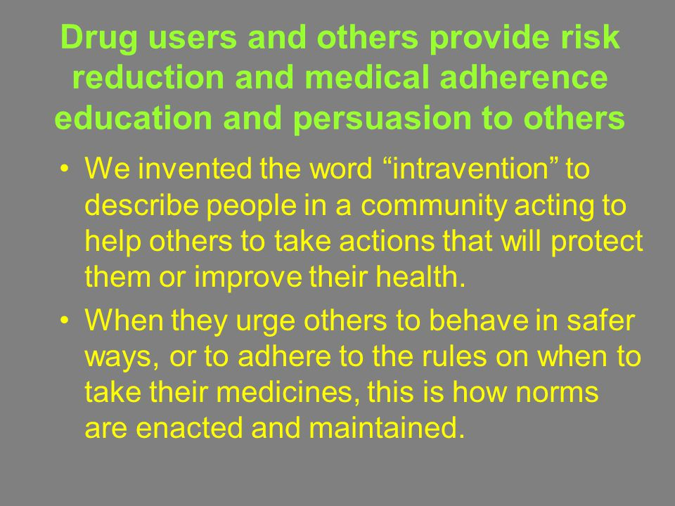 Drug users and others provide risk reduction and medical adherence education and persuasion to others