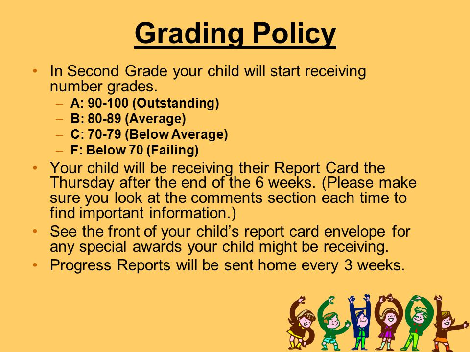 Grading Policy In Second Grade your child will start receiving number grades. A: 90-100 (Outstanding)