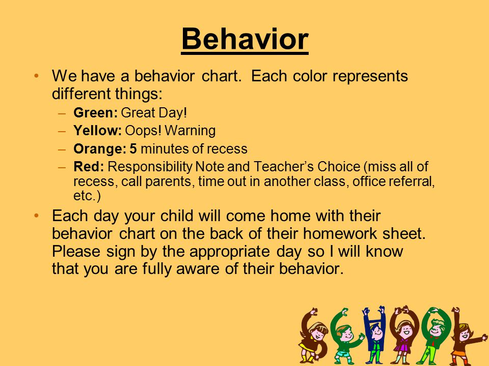 Behavior We have a behavior chart. Each color represents different things: Green: Great Day! Yellow: Oops! Warning.