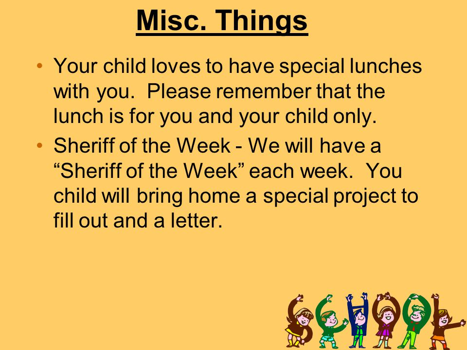 Misc. Things Your child loves to have special lunches with you. Please remember that the lunch is for you and your child only.