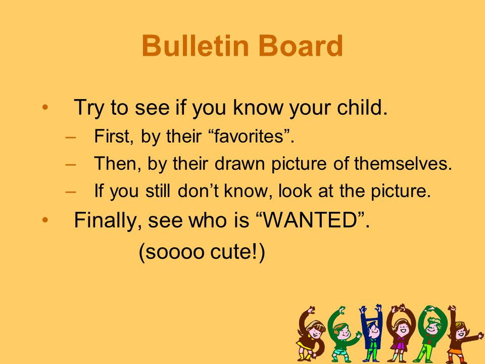 Bulletin Board Try to see if you know your child.