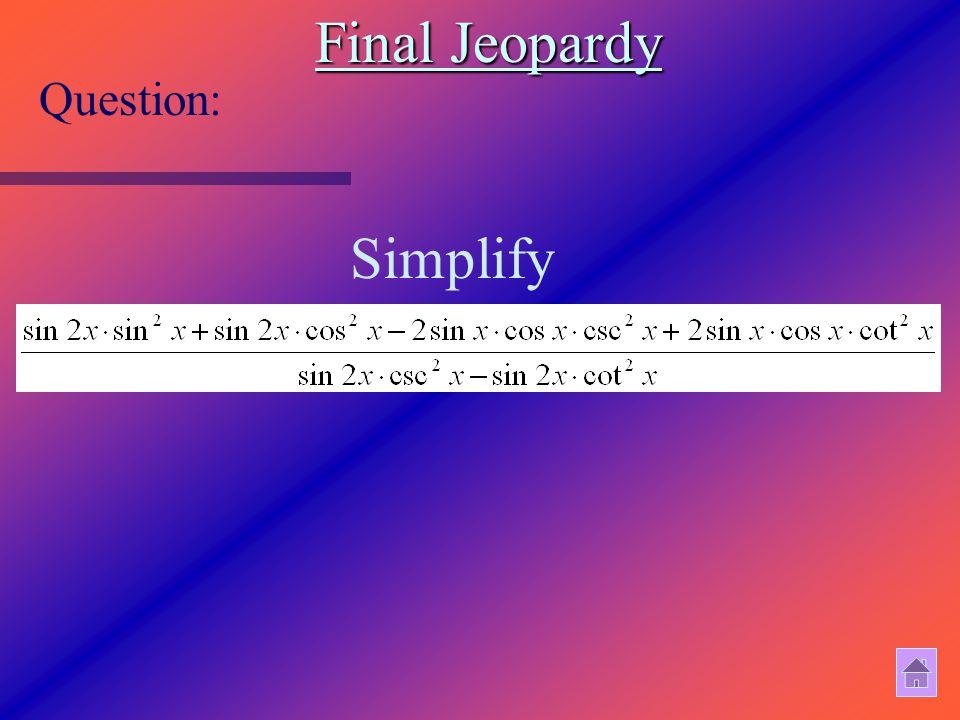 Final Jeopardy Question: Simplify