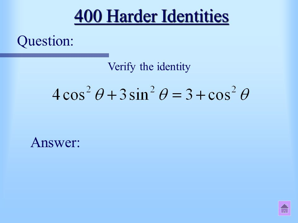 400 Harder Identities Question: Verify the identity Answer: