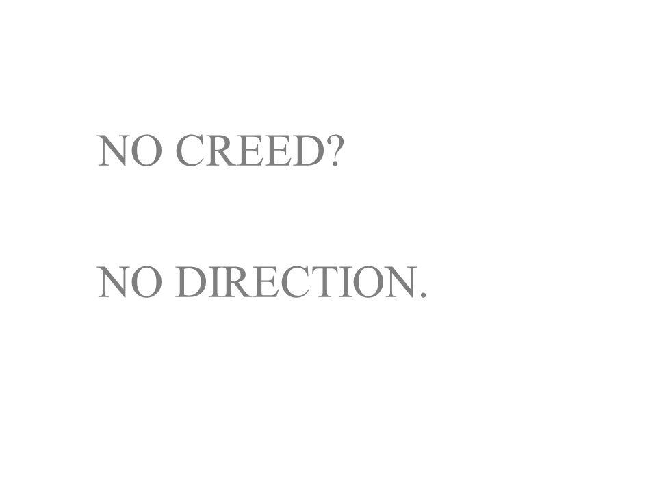 NO CREED NO DIRECTION.