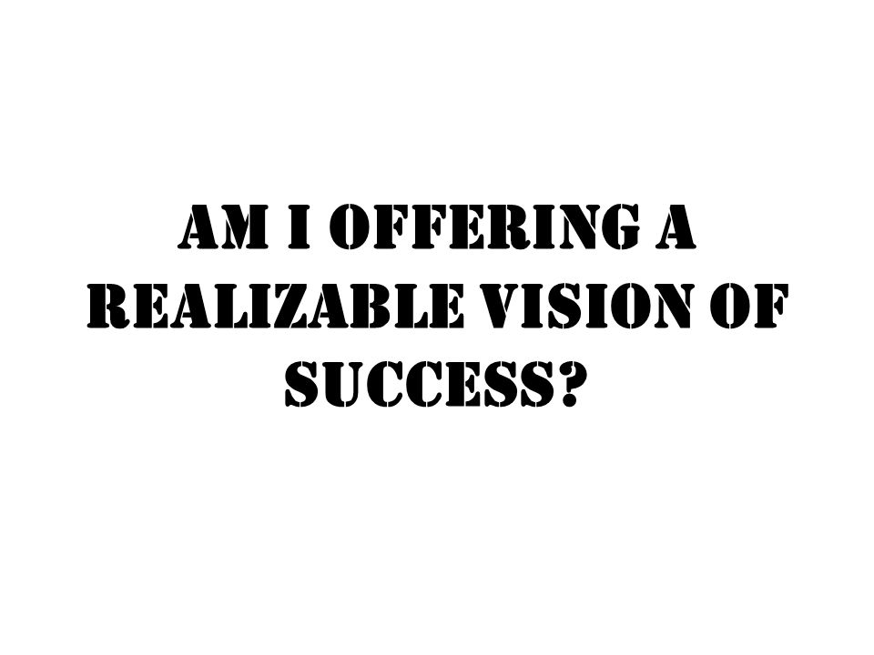 Am I offering a realizable vision of success
