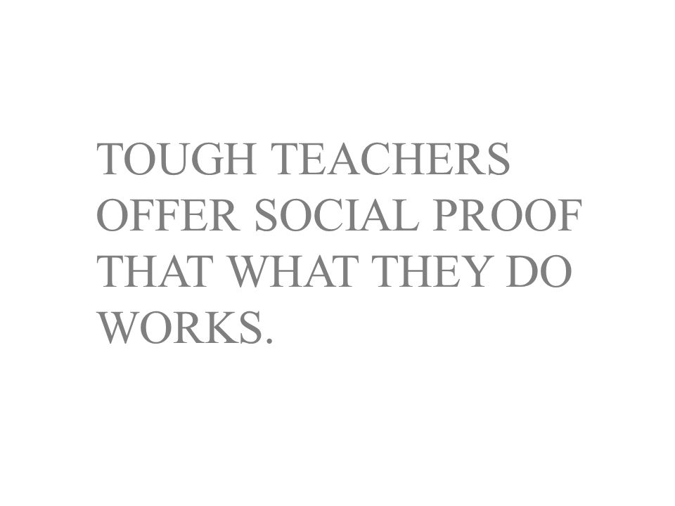 TOUGH TEACHERS OFFER SOCIAL PROOF THAT WHAT THEY DO WORKS.