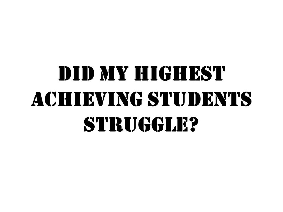 Did my highest achieving students struggle