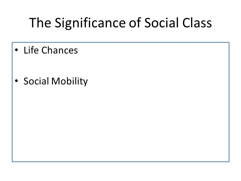 The Significance of Social Class