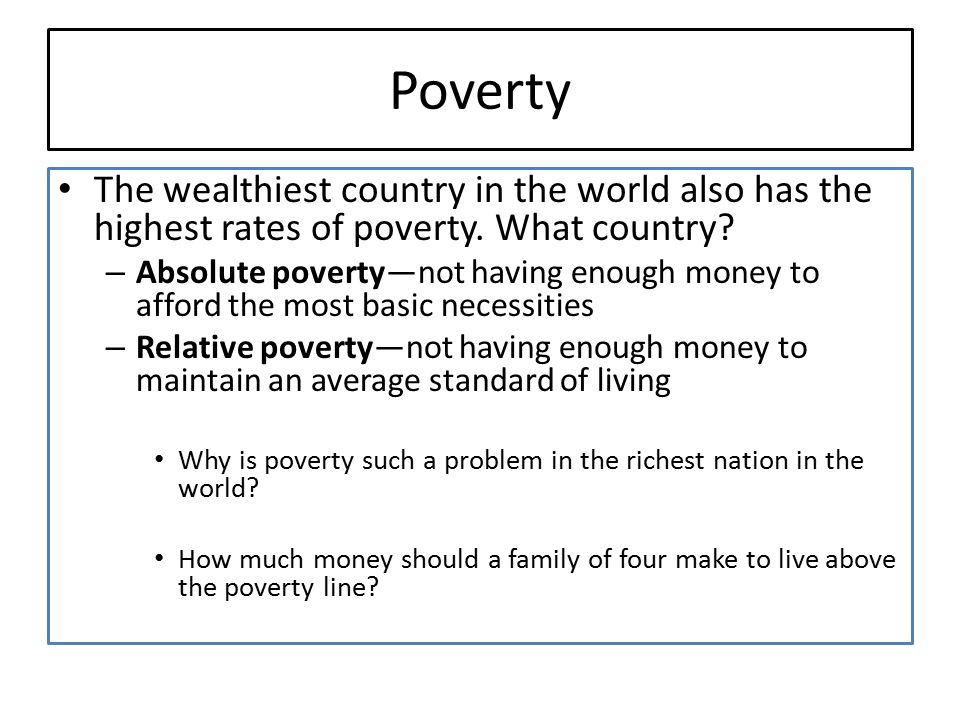 Poverty The wealthiest country in the world also has the highest rates of poverty. What country