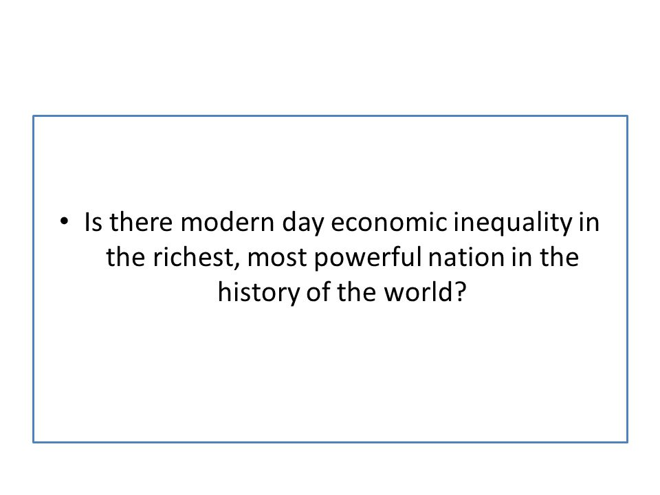 Is there modern day economic inequality in the richest, most powerful nation in the history of the world
