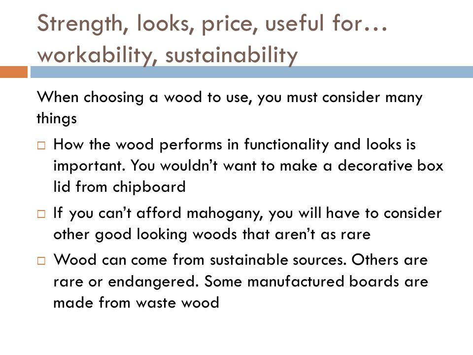 Strength, looks, price, useful for… workability, sustainability