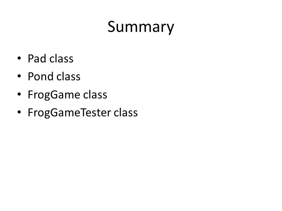 Summary Pad class Pond class FrogGame class FrogGameTester class
