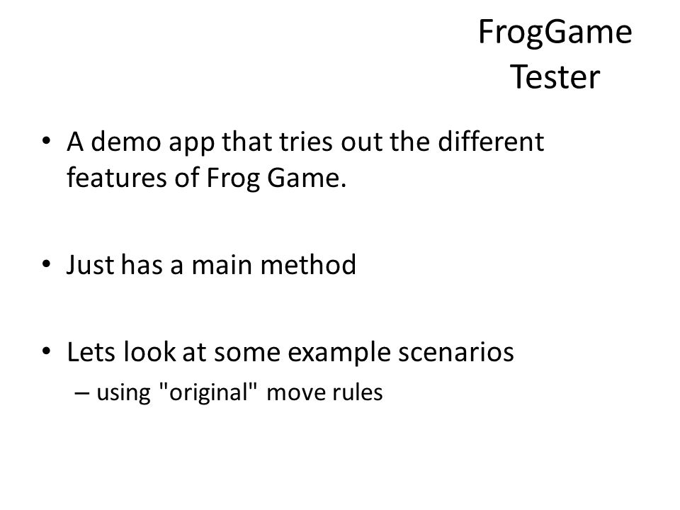 FrogGameTester A demo app that tries out the different features of Frog Game. Just has a main method.