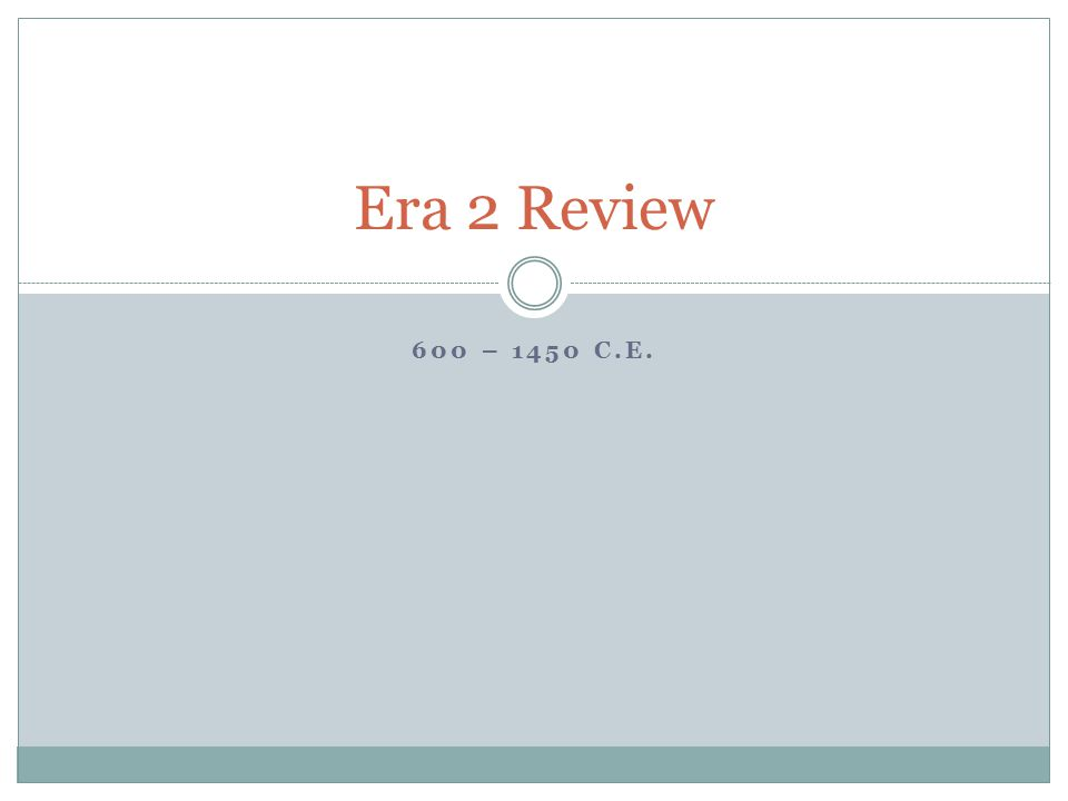 Era 2 Review 600 – 1450 C.E.