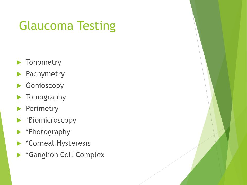 Glaucoma Testing Tonometry Pachymetry Gonioscopy Tomography Perimetry