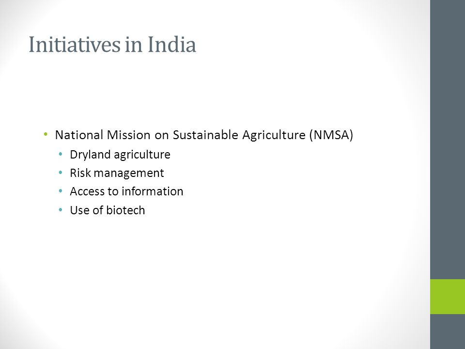 Initiatives in India National Mission on Sustainable Agriculture (NMSA) Dryland agriculture. Risk management.
