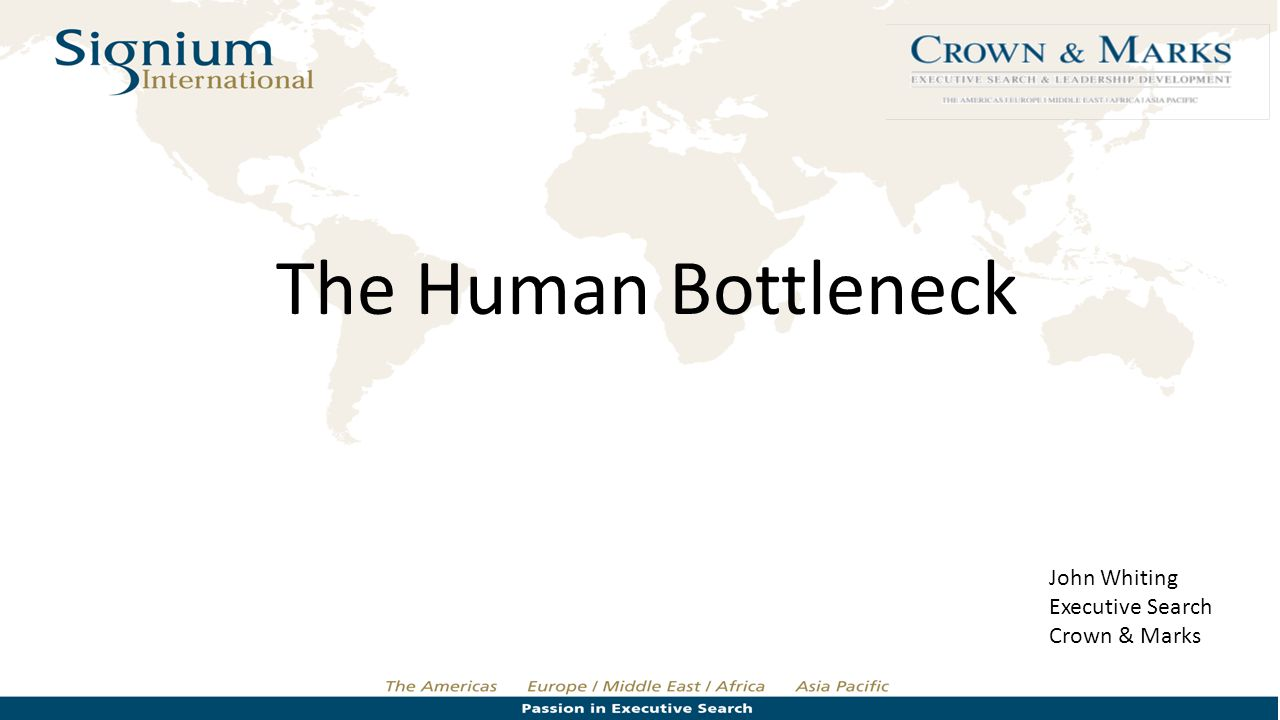 The Human Bottleneck John Whiting Executive Search Crown & Marks