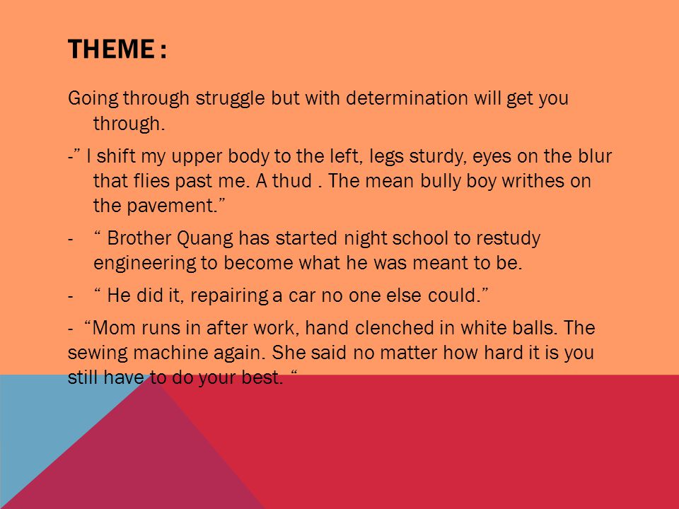 THEME : Going through struggle but with determination will get you through.