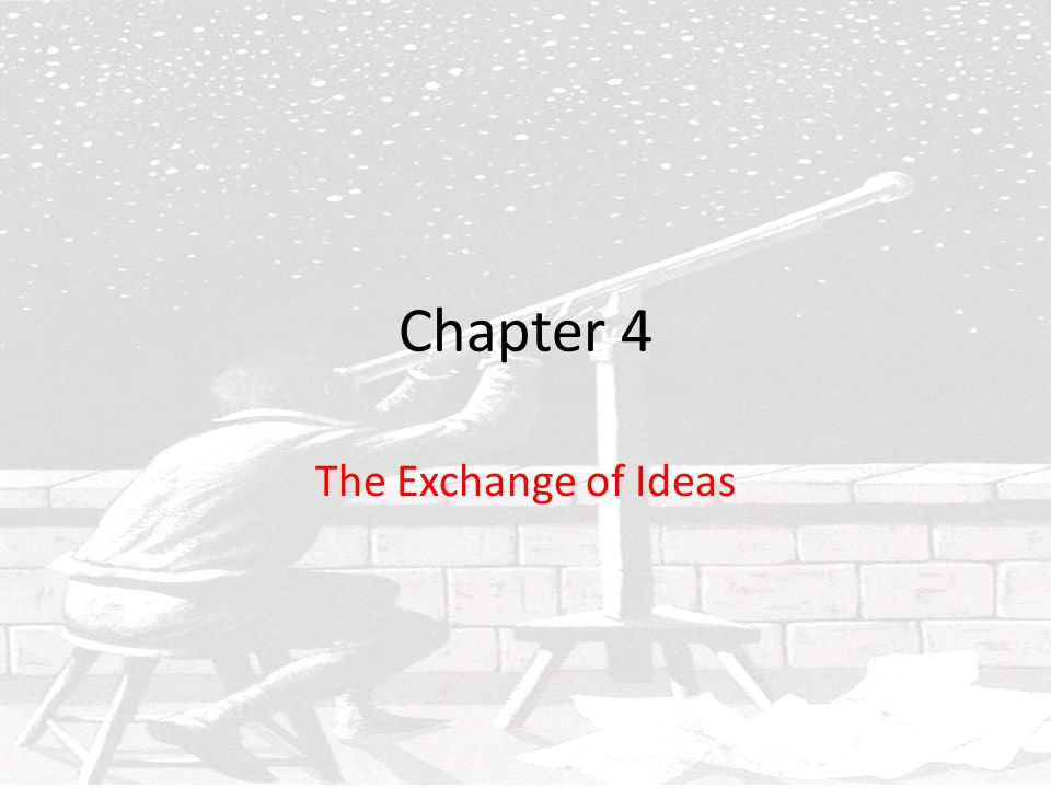 Chapter 4 The Exchange of Ideas