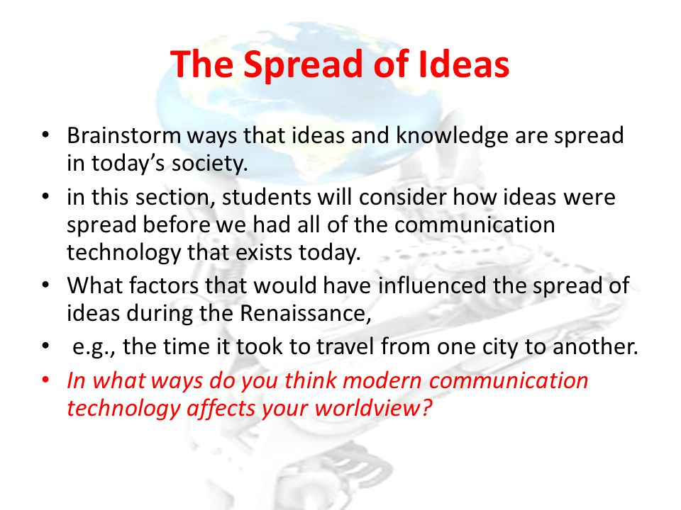 The Spread of Ideas Brainstorm ways that ideas and knowledge are spread in today's society.