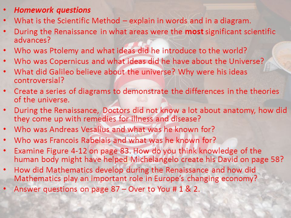 Homework questions What is the Scientific Method – explain in words and in a diagram.