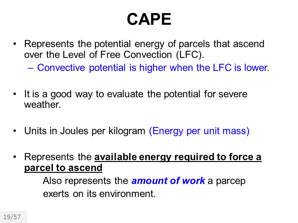 CAPE Represents the potential energy of parcels that ascend over the Level of Free Convection (LFC).