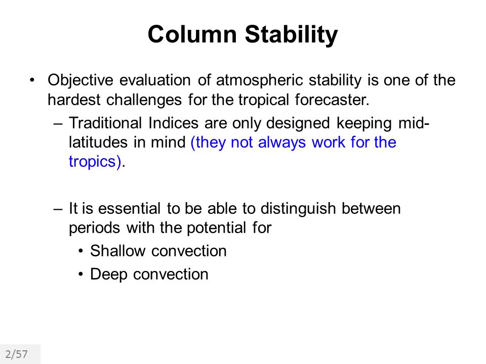 Column Stability Objective evaluation of atmospheric stability is one of the hardest challenges for the tropical forecaster.